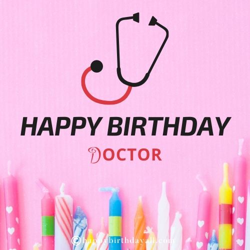 50 Awesome Happy Birthday Wishes For Doctor With Images