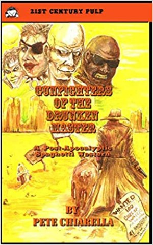 21st CENTURY PULP: Gunfighters of the Drunken Master – Book One by Pete Chiarella
