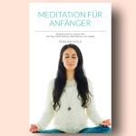 Meditation für Anfänger, Meditieren lernen, E-Book, Meditation