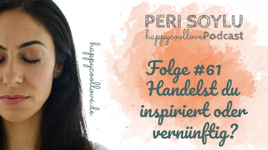inspiriert oder vernünftig, happycoollove podcast, Peri Soylu