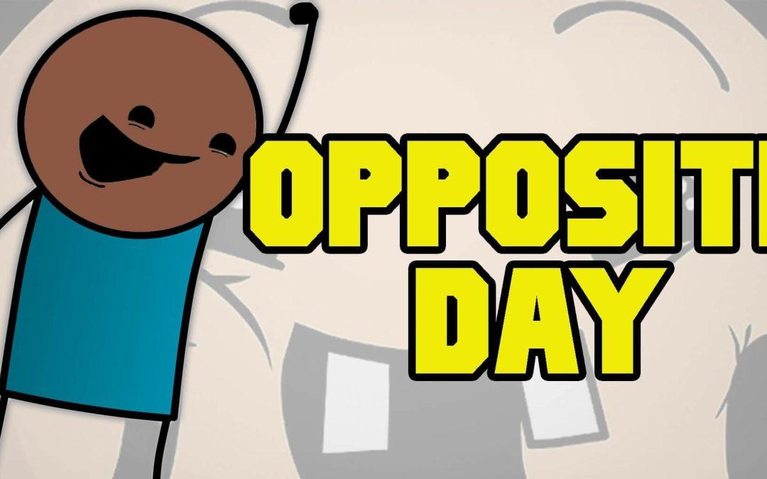 National Opposite Day – January 25, 2021