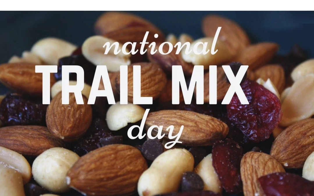 National Trail Mix Day – August 31, 2020