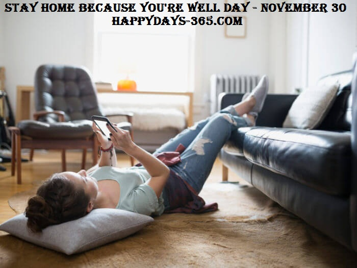 Stay Home Because You are Well Day – November 30, 2019