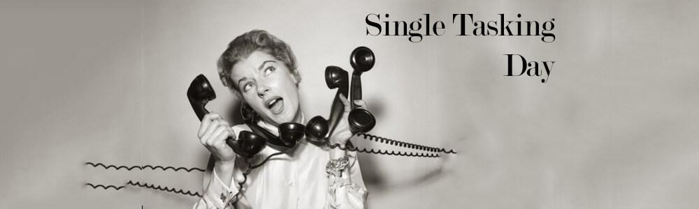 Single Tasking Day 2018 - February 22