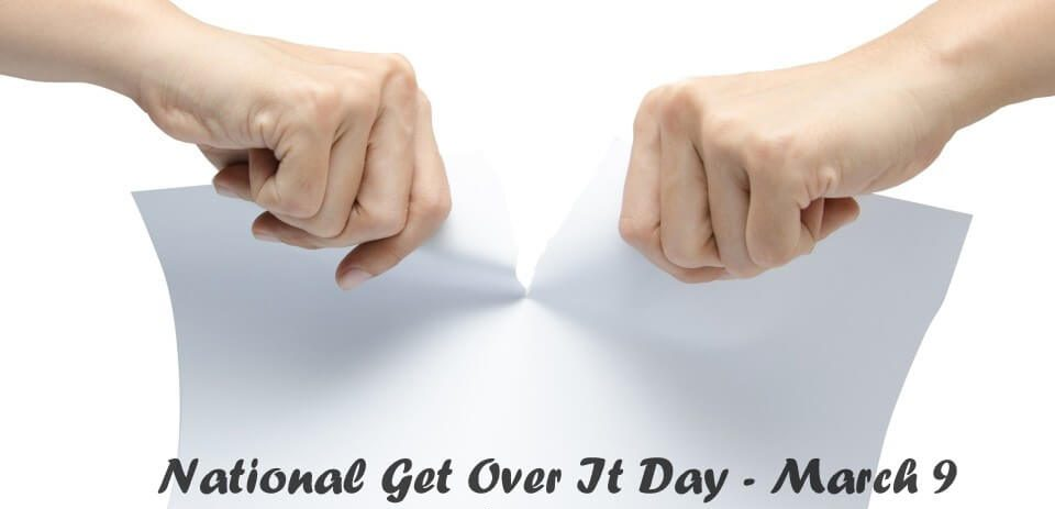National Get Over It Day – March 9, 2021