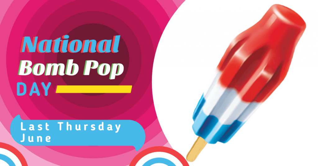 National Bomb Pop Day – June 25, 2020
