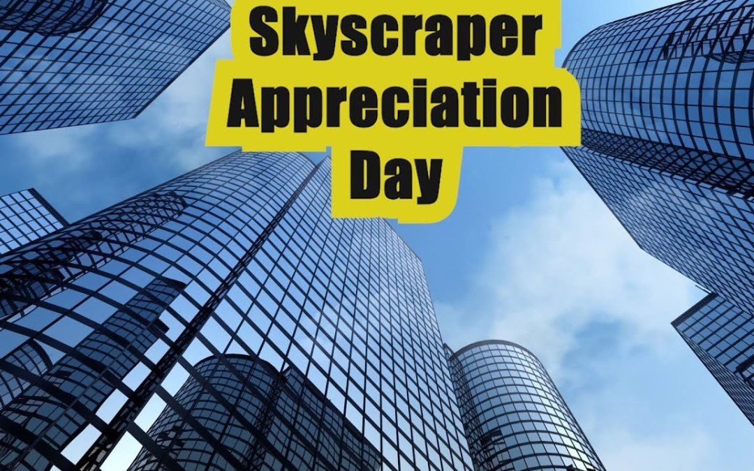 Happy Skyscraper Appreciation Day – August 10, 2020