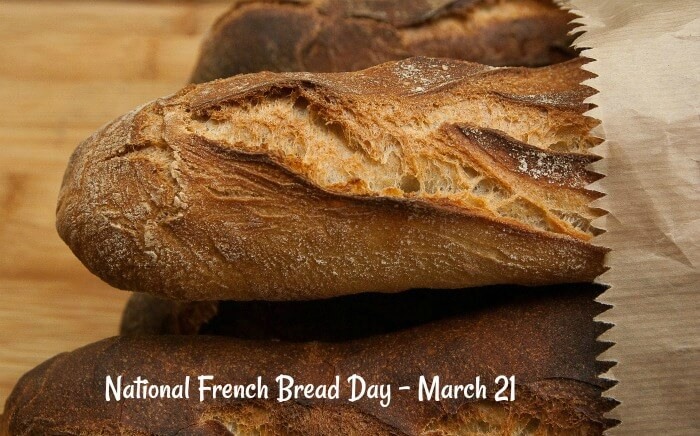 National French Bread Day – March 21, 2021