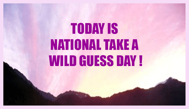 National Take A Wild Guess Day – April 15, 2021