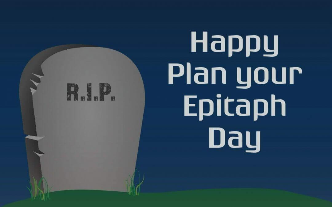 Plan Your Epitaph Day – April 6, 2021