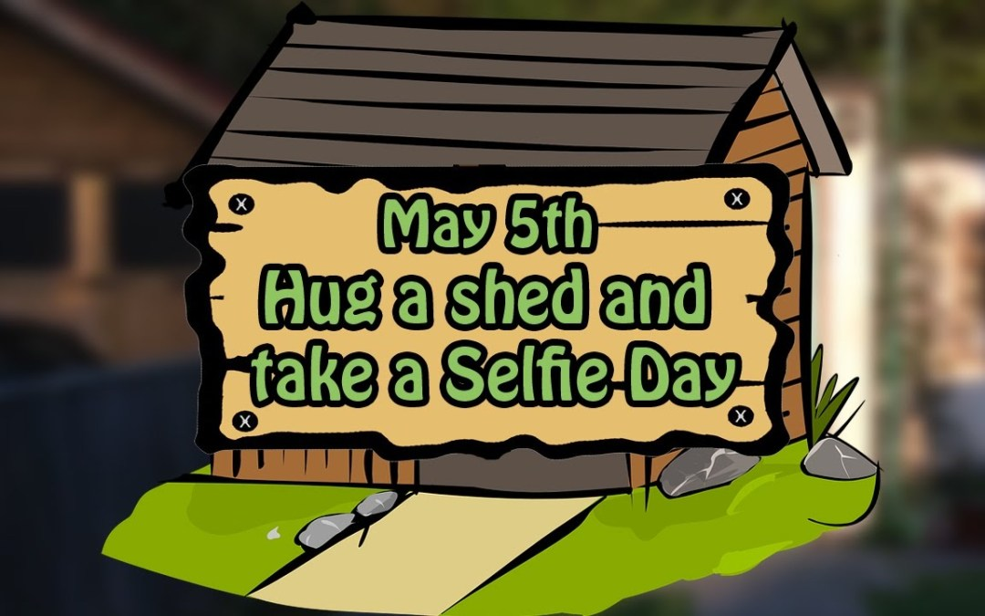 Hug A Shed And Take A Selfie Day