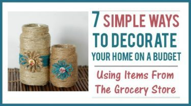 7 Simple Ways to Decorate Your Home On A Budget Using Items From The Grocery Store