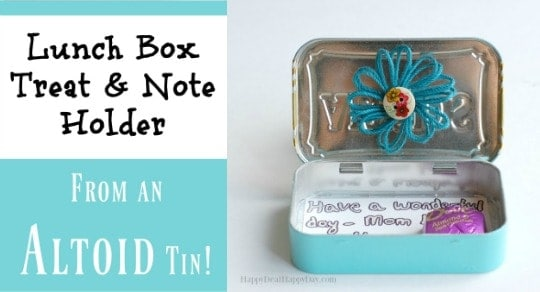 Lunch Box Note Ideas:  DIY Treat & Note Holder From An Up-Cycled Altoid Tin