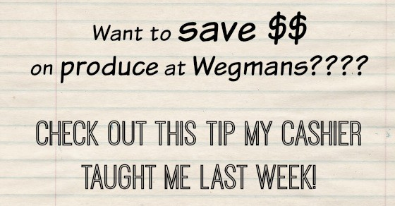 Want to Save Money on Produce at Wegmans?  Check Out This Tip My Cashier Taught Me!