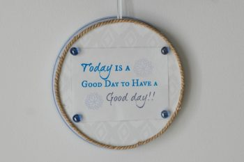 Inspirational Farmhouse Decor:  Today is a Good Day to Have A Good Day!