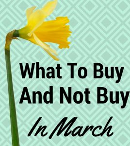 What to Buy and Not Buy in March
