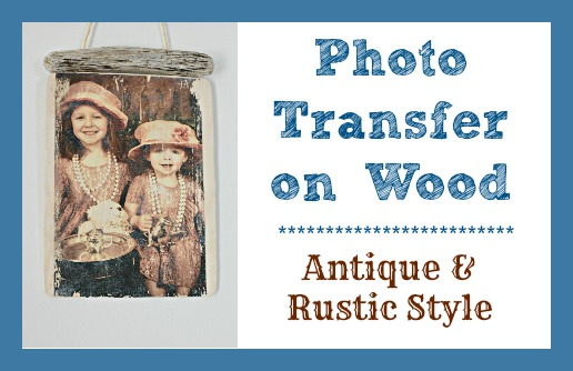 Photo Transfer on Wood – Rustic & Antique Style!