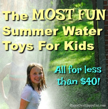The Most Fun Summer Water Toys For Kids – All for Less than $40