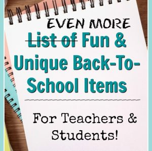 List of Even More Fun & Unique Back-To-School Items for Both Teachers & Students!