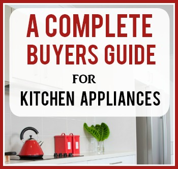 A Complete Buying Guide for Kitchen Appliances – How To Get The Best Bang For Your Buck!
