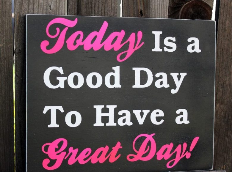 66605-Today-Is-A-Good-Day-To-Have-A-Great-Day