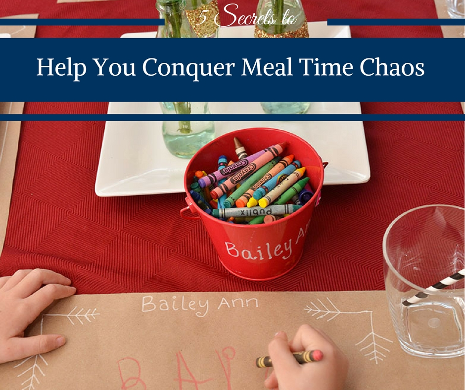 5 Secrets to Help You Conquer Meal Time Chaos