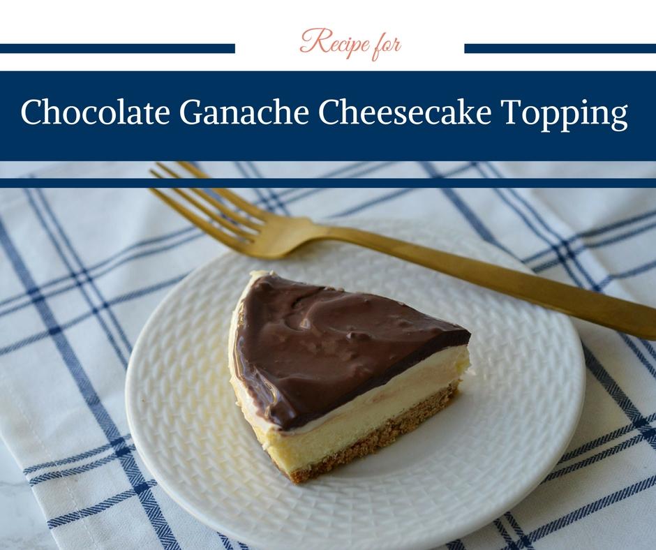 Recipe for Chocolate Ganache Cheesecake Topping