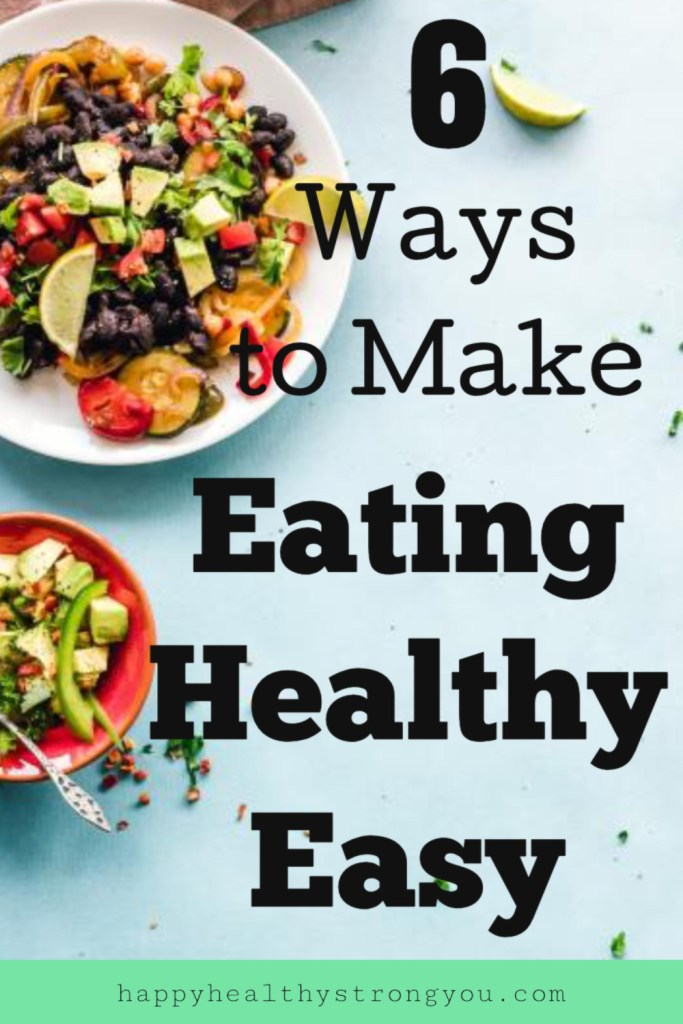6 Ways To Make Eating Healthy Easy
