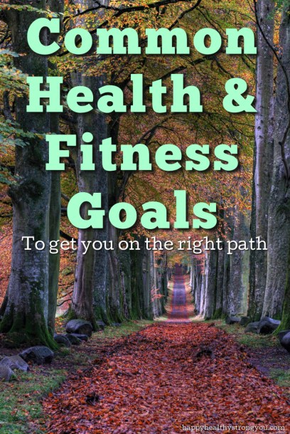 Common Health And Fitness Goals To Get Your On The Right Path