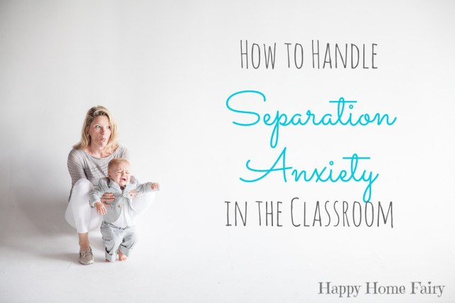 how to handle separation anxiety in the classroom (great tips for parents too!)