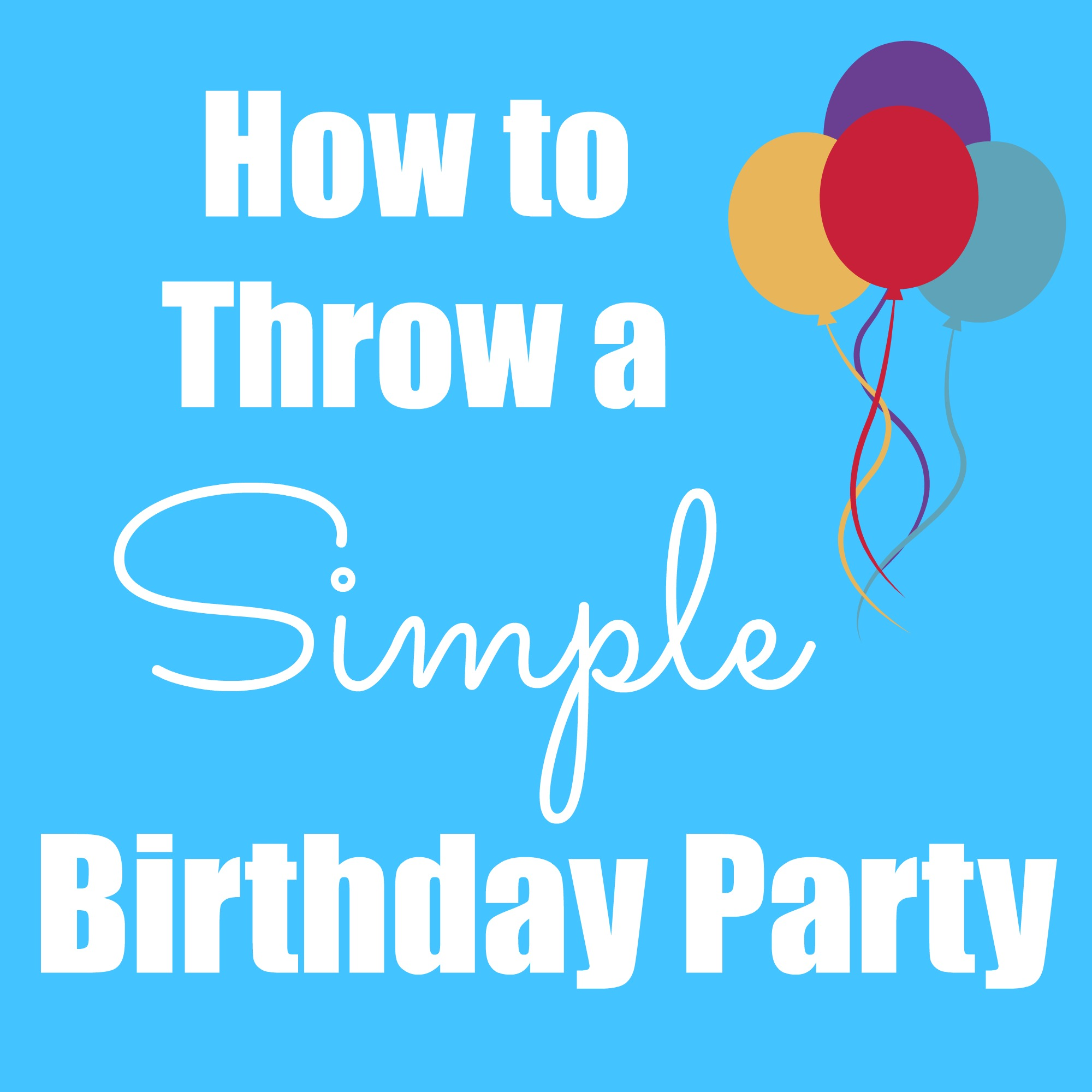 how to throw a simple birthday party happy home fairy