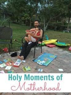 Treasuring the Holy Moments of Motherhood
