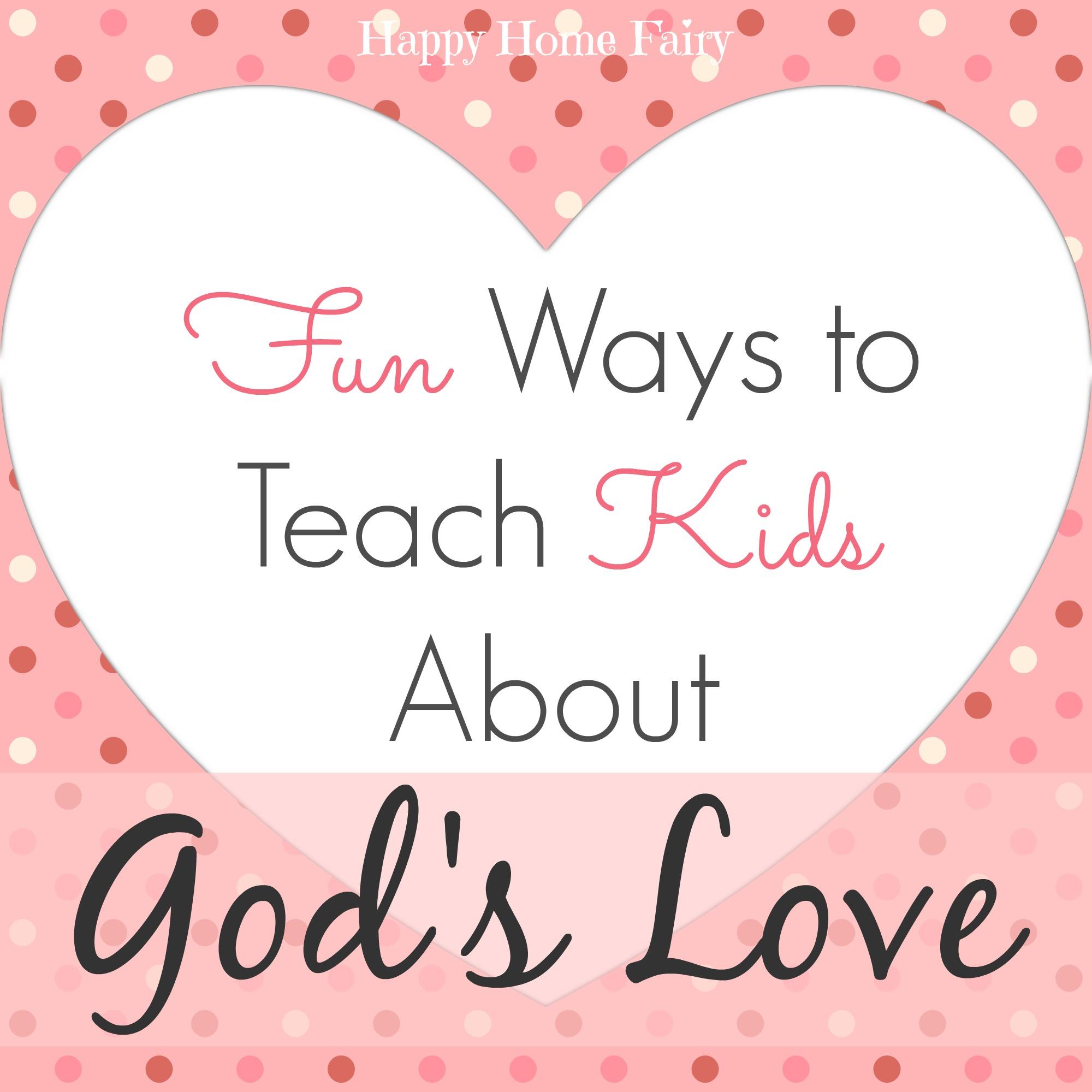 Fun Ways To Teach Kids About God S Love Happy Home Fairy