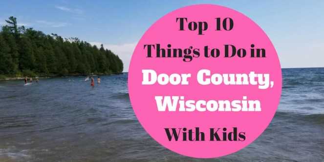Top 10 Things to Do in Door County, Wisconsin with kids. The best attractions, state parks, beaches, restaurants, fish boils and more. Everything to plan your family vacation. #doorcounty #familyvacation #travelwisconsin #wisconsin #doorcountywi