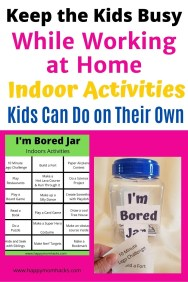 Indoor Activities for Kids at Home when you need to work. Entertain the kids with an I'm Bored Jar. Free printable indoor activities they can do on their own and outdoor activities to get out their energy. Make being stuck at home less stressful and more fun for the family. #indooractivities #entertainingthekids #outdooractivities #Imboredjar #boredombusters #thingstodowithkids #boredjar