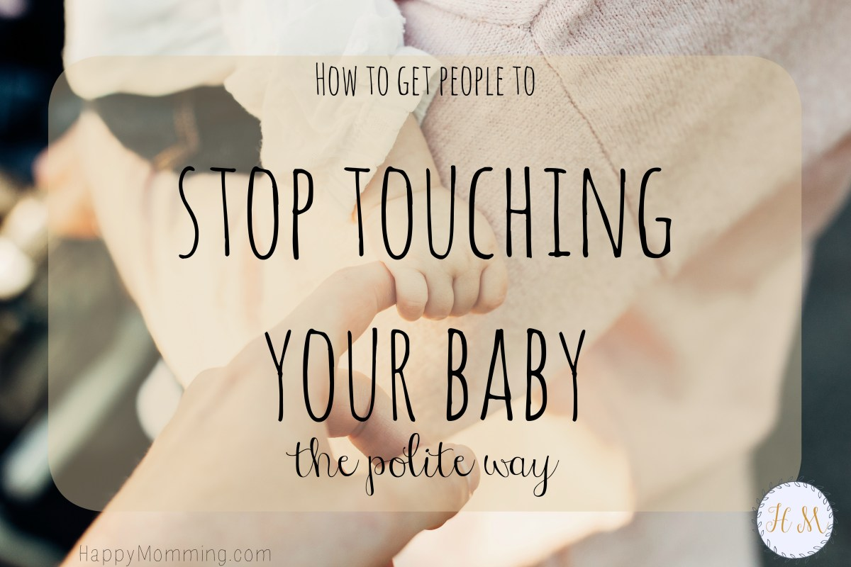 Stop People From Touching Baby - The Polite Way