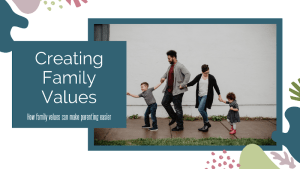 Creating family values can help make parenting and discipline easier