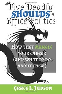 The Five Deadly Shoulds of Office Politics by Grace Judson