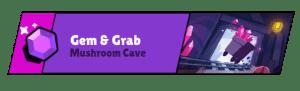 Gem Grab Mushroom cave