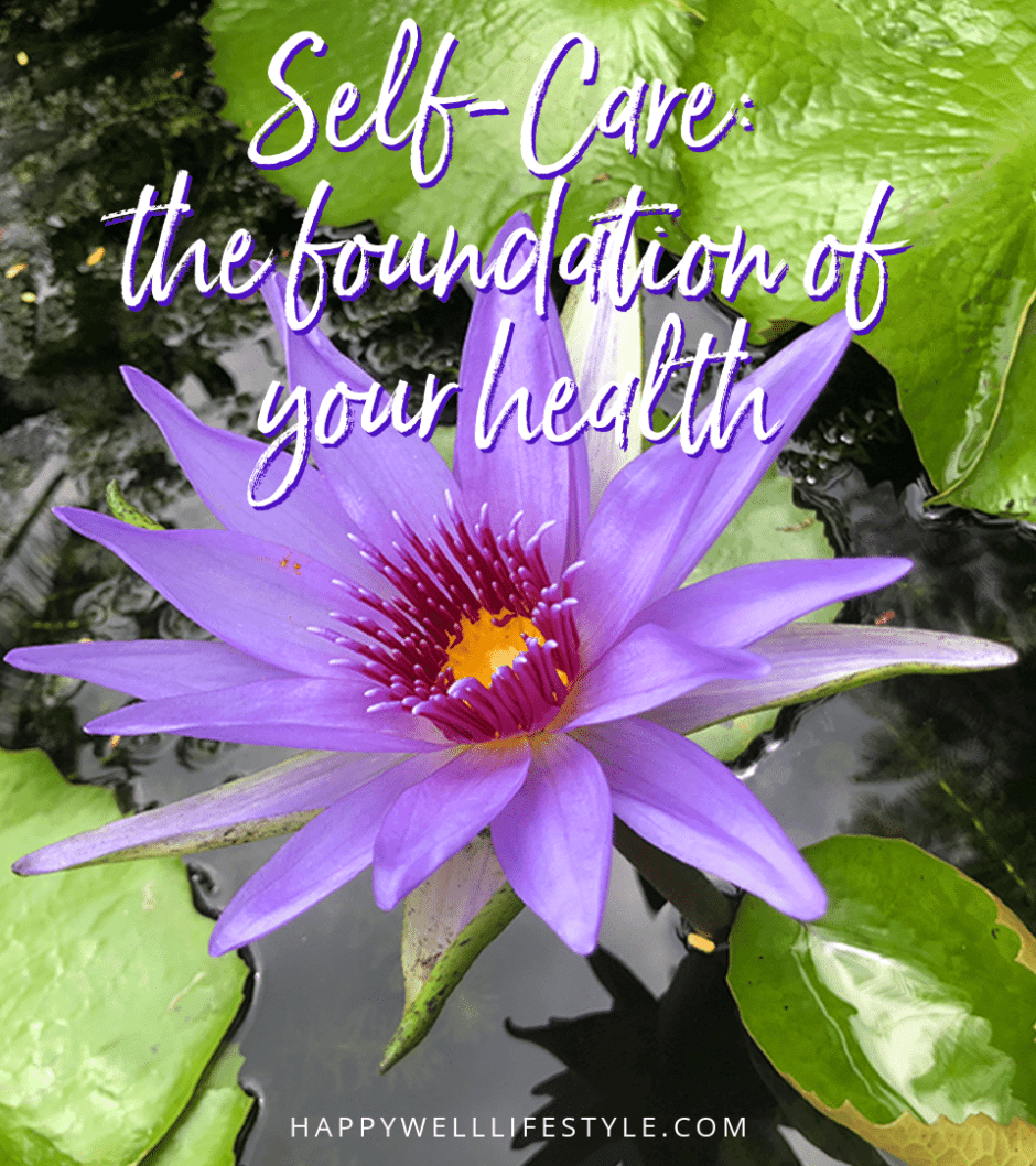 Self-care, the foundation of your health. HappyWellLifestyle.com