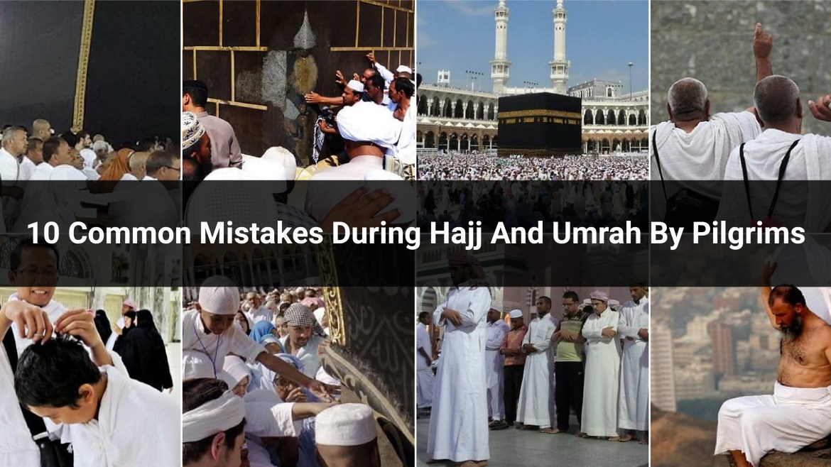 10 common mistakes during Hajj and Umrah by pilgrims
