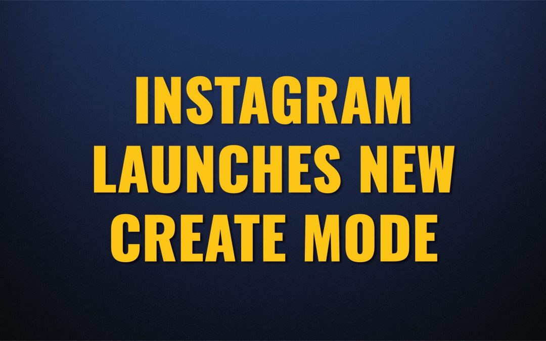 Instagram launches new Create Mode
