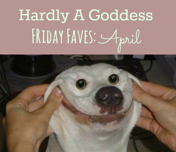 Friday Faves | Hardly A Goddess