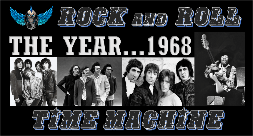 Rock And Roll Time Machine: THE YEAR   1968 - Hard Rock Daddy