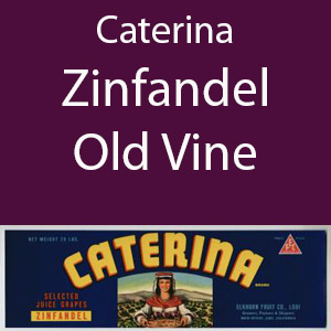 Caterina Zinfandel Old Vine  Clement Hills AVA Base of Sierra Foothills