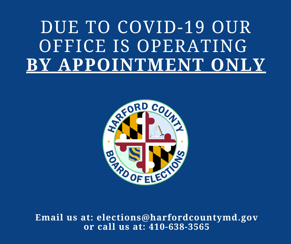 Due to COVID-19 we are operating by appointment only. Contact us via email at elections@harfordcountymd.gov or call us at 410-638-3565