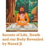 Worldly Pleasures Cause Distress, Sorrow and Painful Death – Secrets of Being Born Revealed by Narad Muni Ji
