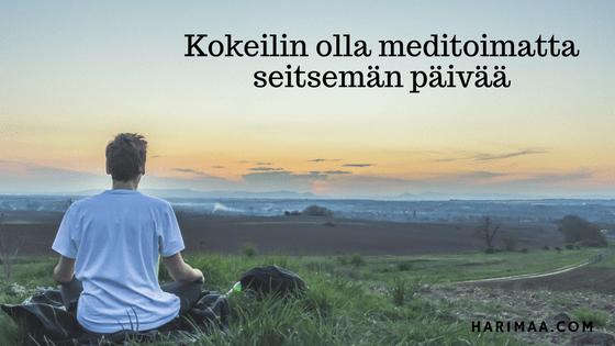 Kokeilin olla meditoimatta seitsemän päivää