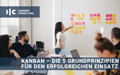 Kanban – die 5 Grundprinzipien für den erfolgreichen Einsatz