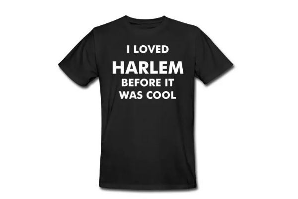 "New ""I Loved Harlem Before It Was Cool"", Organic Cotton T-Shirt 2017"